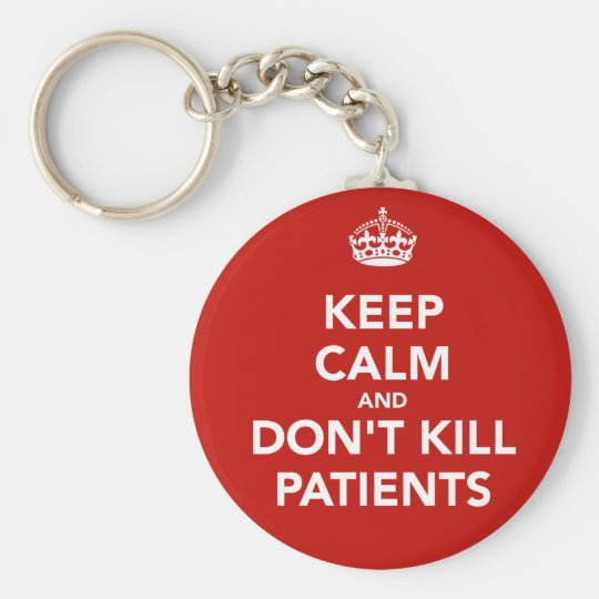 "Llavero de ""Keep calm and dont kill patients"""