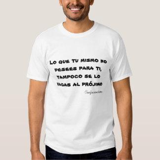 Lo que tu mismo no desees para ti, tampoco se l... camisetas