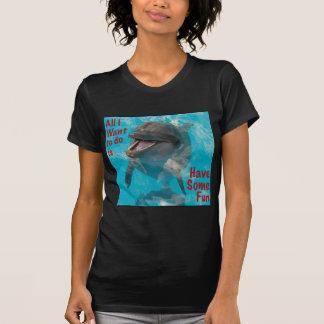 Lo único que quiero hacer es divertirse cierto camiseta