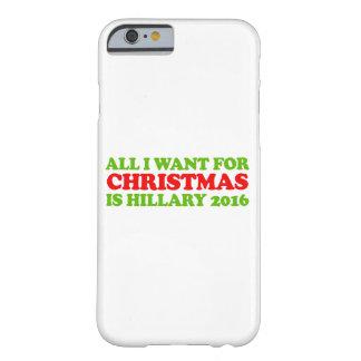 Lo único que quiero para el navidad es Hillary Funda De iPhone 6 Barely There