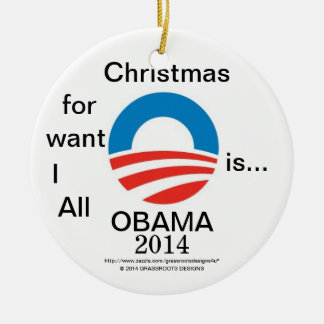 Lo único que quiero para el navidad es… OBAMA 2014 Adorno Navideño Redondo De Cerámica