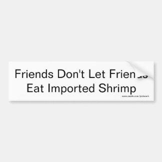 Los amigos no dejan a amigos comer el camarón pegatina para coche
