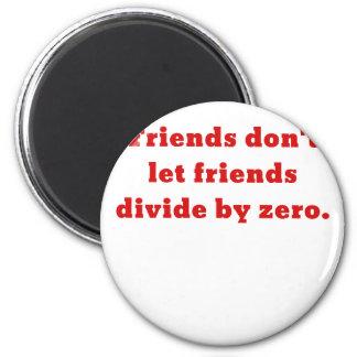 Los amigos no dejan a amigos dividir por cero imán