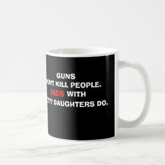 Los armas no matan a gente. Los papás hacen. Taza