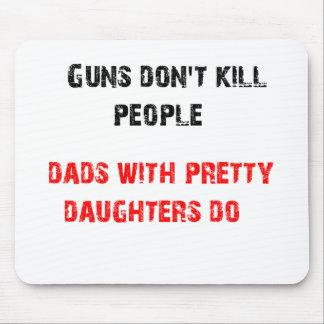 Los armas no matan a gente. Para los papás con las Alfombrilla De Ratón