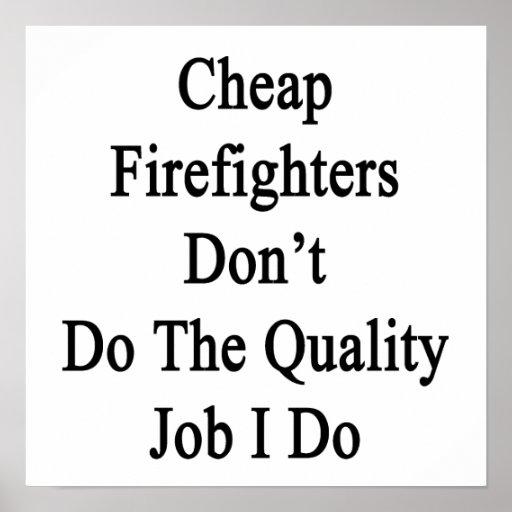 Los bomberos baratos no hacen el trabajo de la cal posters