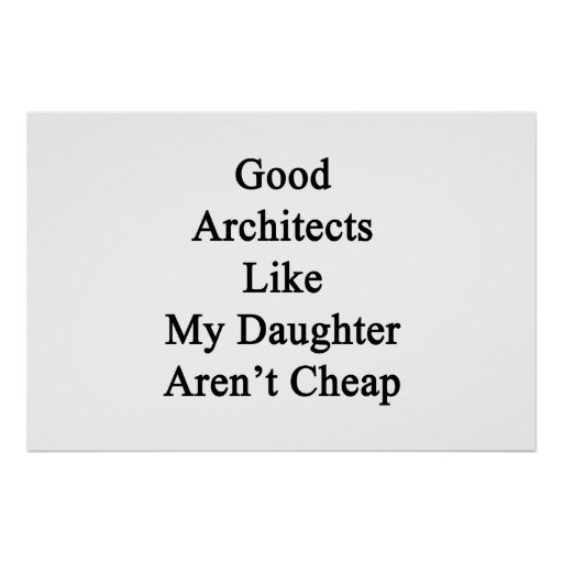 Los buenos arquitectos como mi hija no son baratos impresiones
