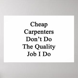 Los carpinteros baratos no hacen el trabajo de la  poster