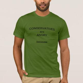 Los CONSERVADORES están enojados porque…. Camiseta