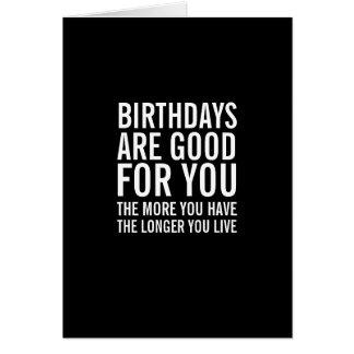 Los cumpleaños son buenos para usted tarjeta de