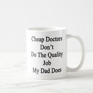 Los doctores baratos no hacen el trabajo de la taza clásica