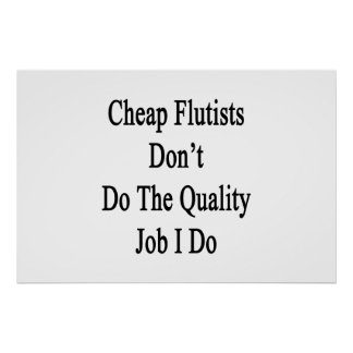 Los flautistas baratos no hacen el trabajo de la c poster