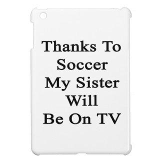 Los gracias al fútbol mi hermana estarán en la TV