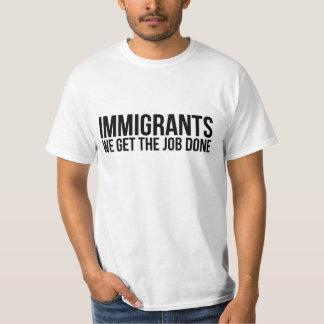 Los inmigrantes que conseguimos el trabajo hecho camiseta
