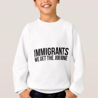 Los inmigrantes que conseguimos el trabajo hecho sudadera