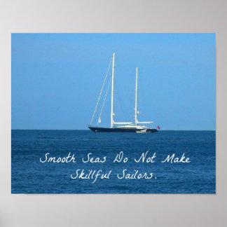 Los mares lisos no hacen a los marineros expertos  póster