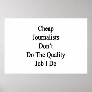 Los periodistas baratos no hacen el trabajo de la  poster