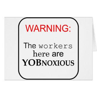 Los trabajadores aquí son… YobNoxious Tarjeta De Felicitación