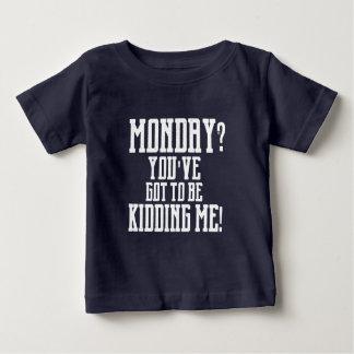 ¿LUNES? ¡Usted tiene que EMBROMARME! Camiseta