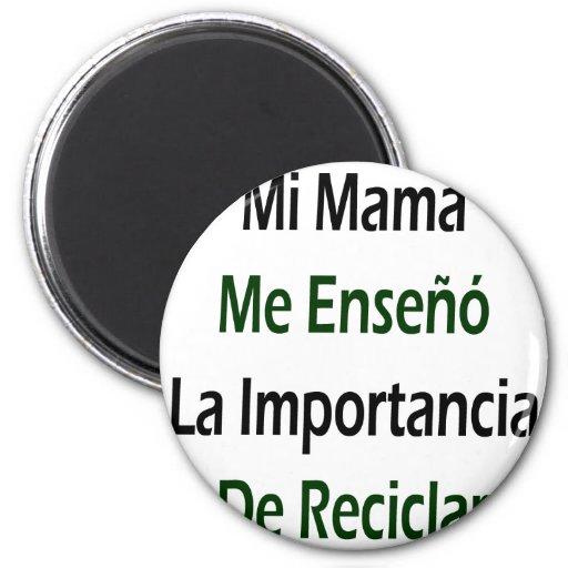 Mamá Me Enseno La Importancia De Reciclar del MI Imanes De Nevera