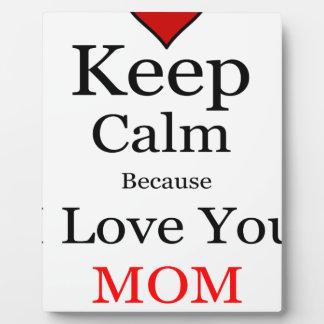 Mantenga tranquilo porque te amo mamá placa expositora