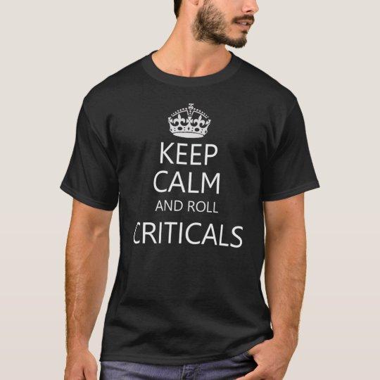 Mantenga tranquilo y rollo Criticals Camiseta