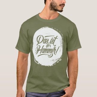 ¡Martillo de los Ist Der del Das! Camiseta de