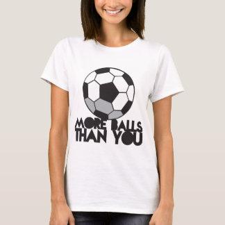 MÁS BOLAS que usted balón de fútbol Camiseta