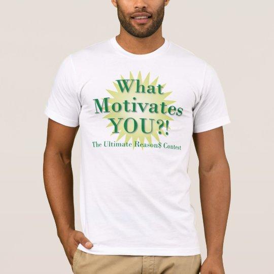 Más cerca consiga pagado: ¡Qué le motiva?! Camiseta