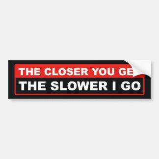 Más cercano usted consigue a más lentamente me voy pegatina para coche