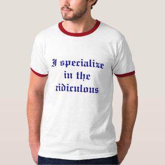 Me especializo en el ridículo camiseta