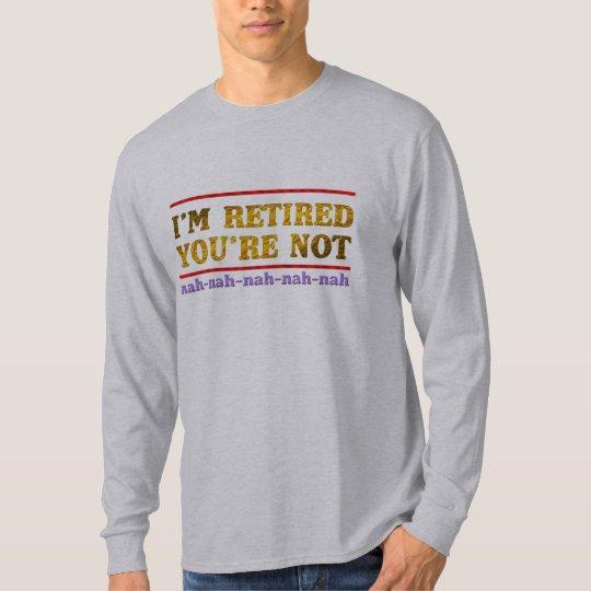 me le retiran no soy camisa divertida del retiro