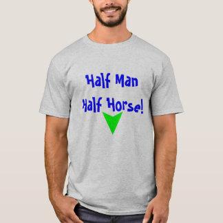 ¡Medio hombre, medio caballo! Camiseta