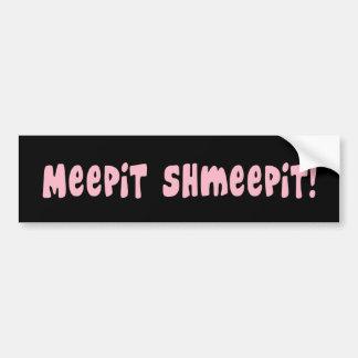 ¡Meepit Shmeepit!  Pegatina para el parachoques Pegatina Para Coche