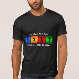 Menos trabajo y más Bodybuilding Camiseta