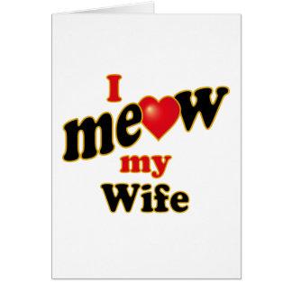 Meow mi esposa tarjeta de felicitación
