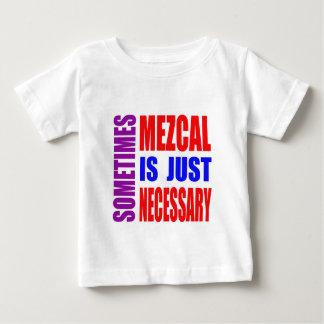 Mezcal es a veces apenas necesario camiseta