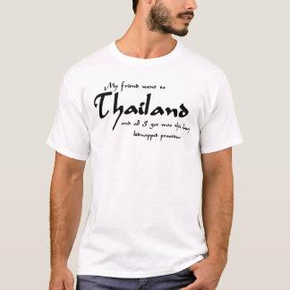 Mi amigo fue a Tailandia y todo lo que conseguí Camiseta