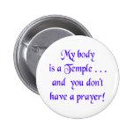 Mi cuerpo es un templo y usted no tiene un rezo pins