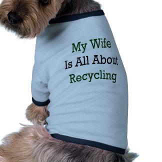 Mi esposa es toda sobre el reciclaje prenda mascota