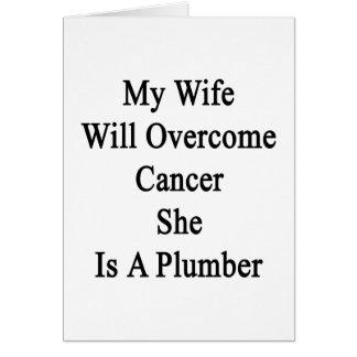 Mi esposa superará al cáncer que ella es fontanero tarjeta