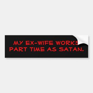 Mi exmujer trabaja por horas como Satan. Pegatina Para Coche