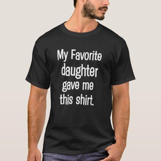 Mi hija preferida me dio esta camisa papá