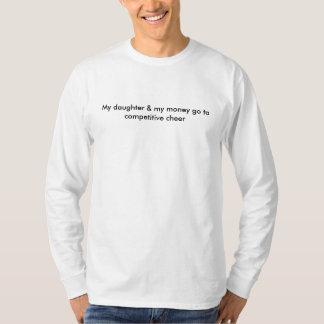 Mi hija y mi dinero van a la alegría competitiva camiseta