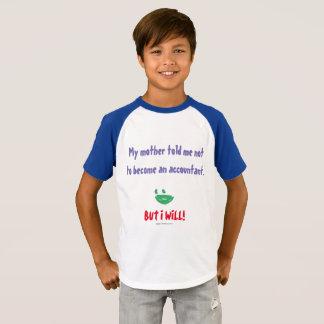"""""""Mi madre me dijo no hacer contable """" Camiseta"""