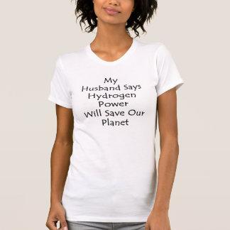 Mi marido dice que poder del hidrógeno ahorrará camiseta