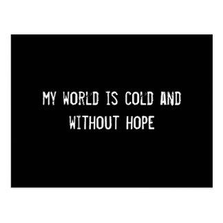 mi mundo es frío y sin esperanza postal