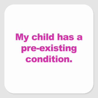 Mi niño tiene una condición preexistente pegatina cuadrada