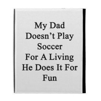 Mi papá no juega al fútbol para la vida de A que é