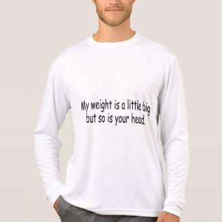 Mi peso es un poco grande pero así que es su cabez camisetas